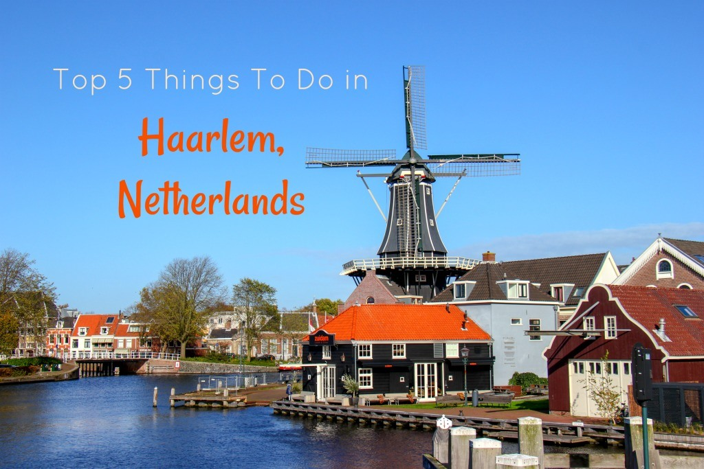 Top 5 Things To Do in Haarlem, Netherlands by JetSettingFools.com