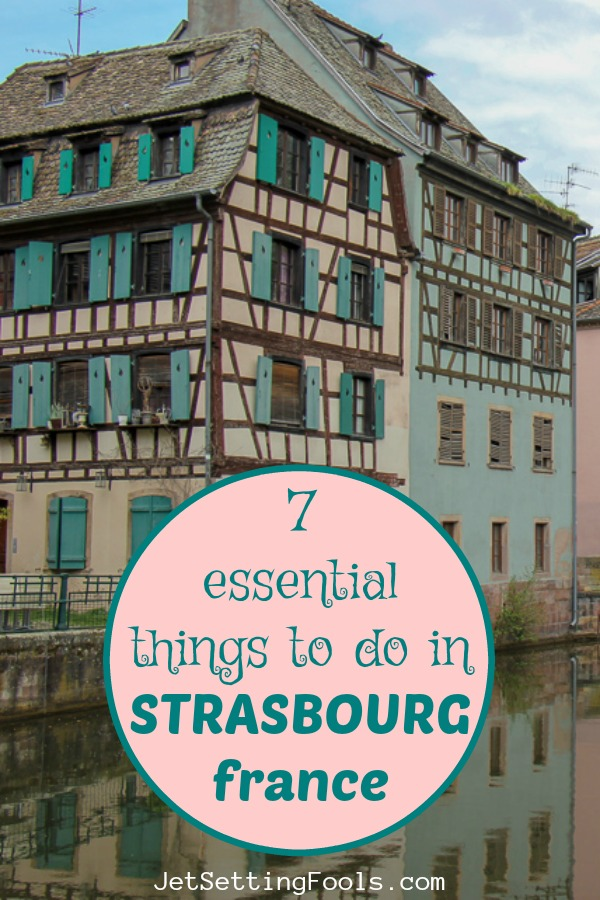 Seven Essential Things To Do in Strasbourg, France by JetSettingFools.com