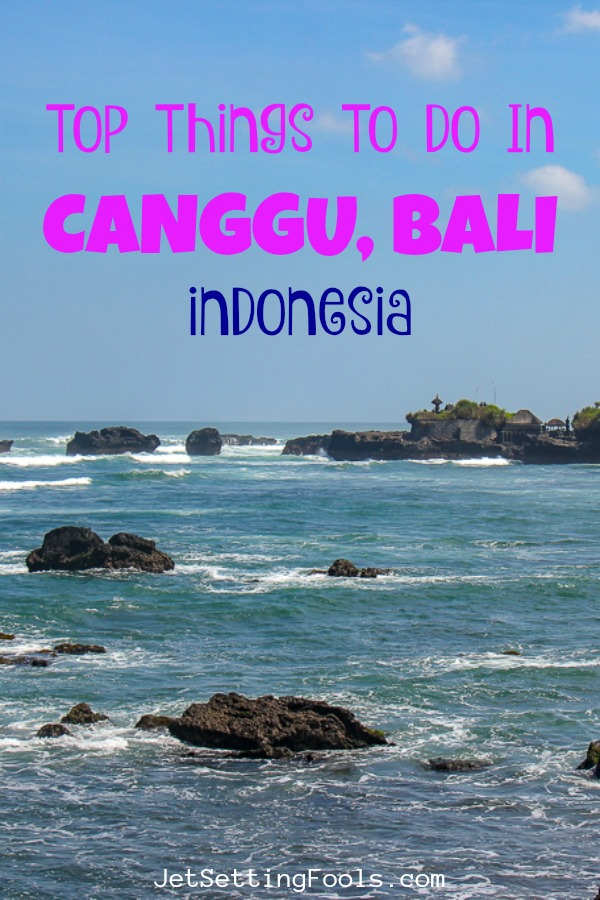 10 top Things to do in Canggu, Bali, Indonesia by JetSettingFools.com