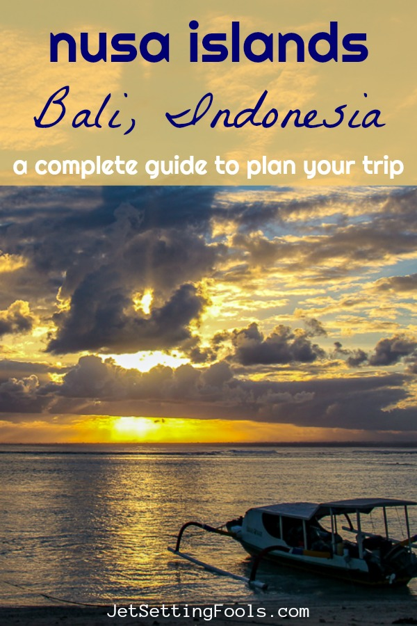 Nusa Islands Bali Indonesia A complete Guide to plan your Trip by JetSettingFools.com