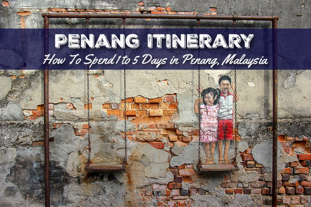 Penang Itinerary How To Spend 1 to 5 Days in Penang, Malaysia by JetSettingFools.com