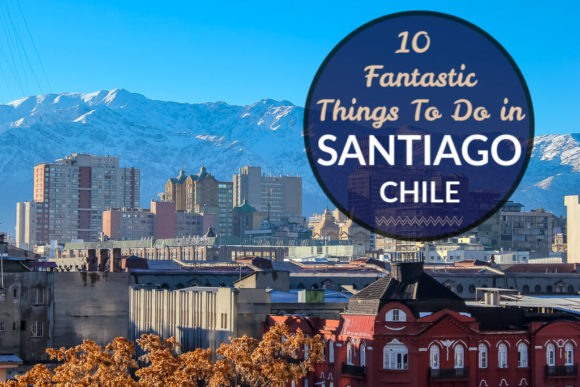 10 Fantastic Things To Do in Santiago, Chile by JetSettingFools.com