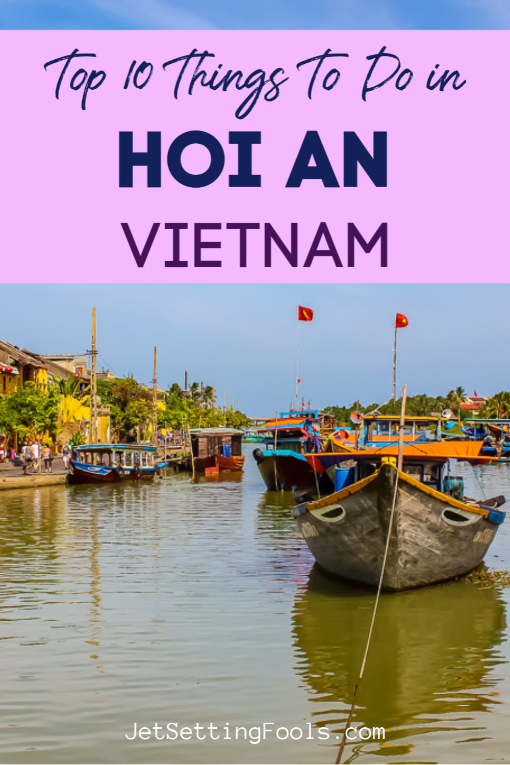 10 Things To Do in Hoi An, Vietnam by JetSettingFools.com