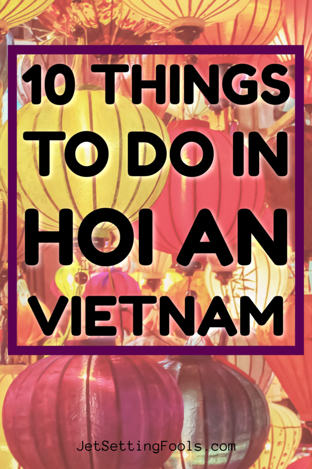 Things To Do in Hoi An, Vietnam by JetSettingFools.com