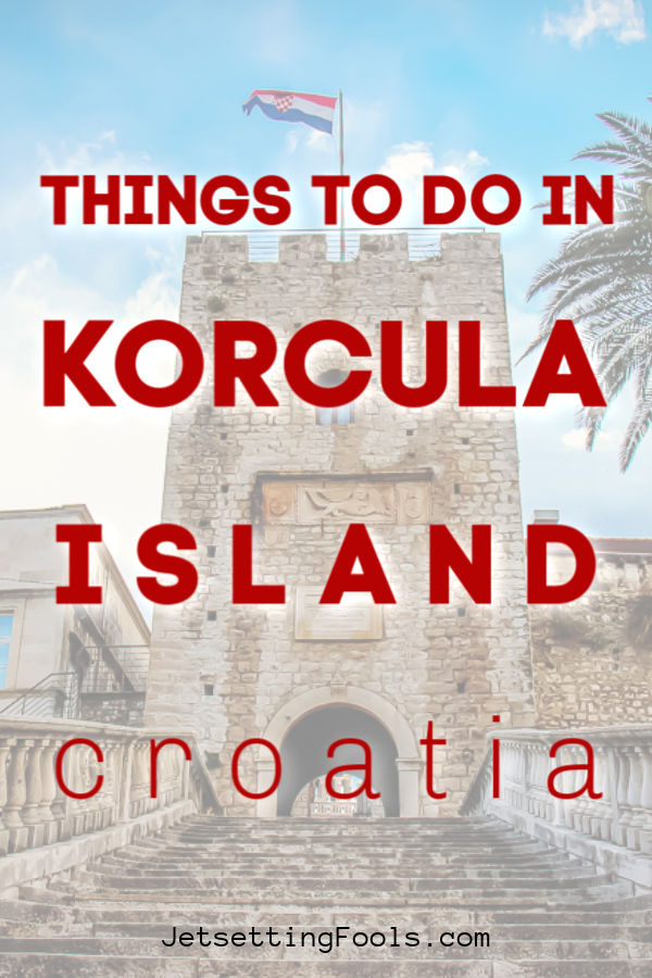 Korcula Island Things To Do by JetSettingFools.com