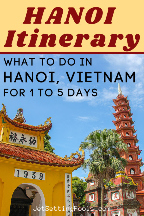 Hanoi Itinerary What To Do in Hanoi for 1 to 5 Days by JetSettingFools.com