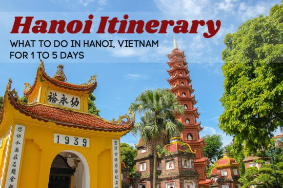 Hanoi Itinerary: What To Do in Hanoi for 1 to 5 Days by JetSettingFools.com