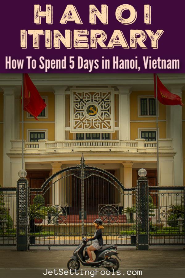 Hanoi Itinerary by JetSettingFools.com