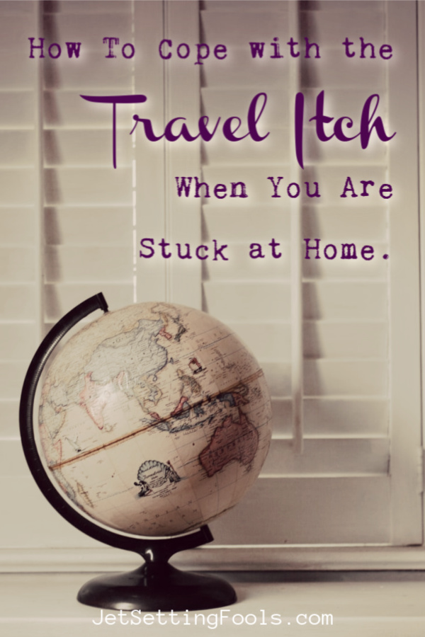 The Travel Itch What To Do When You Can't Travel by JetSettingFools.com