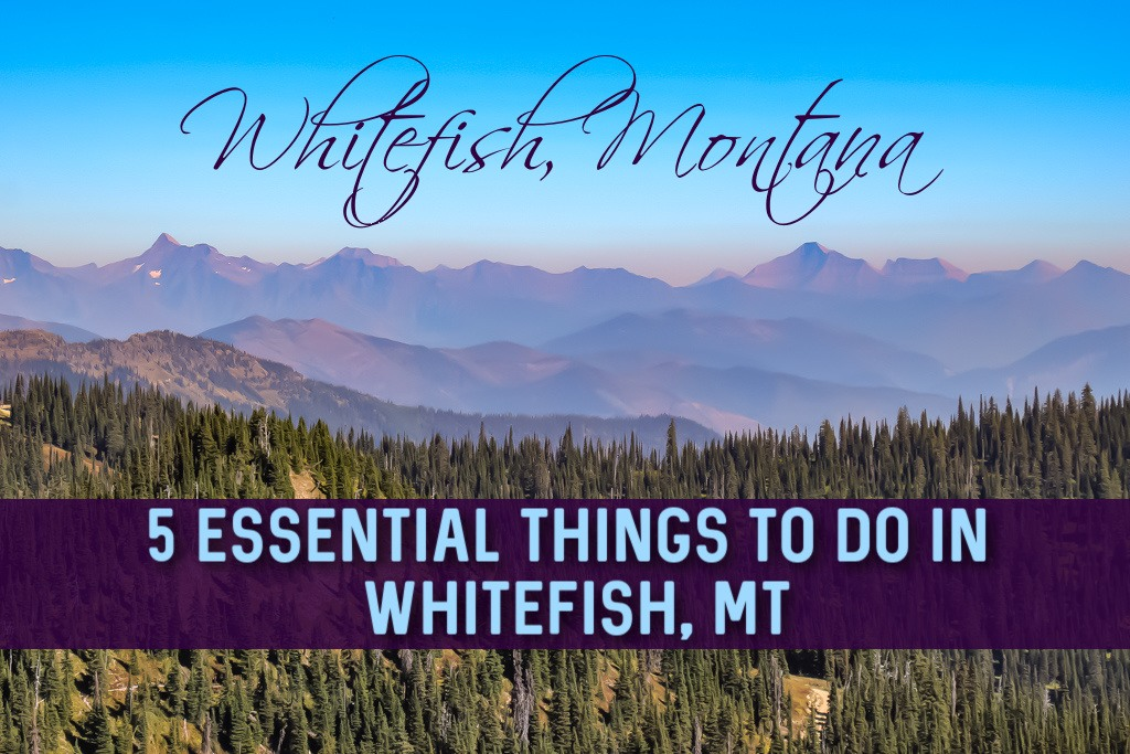 Five Essential Things To Do in Whitefish, Montana by JetSettingFools.com