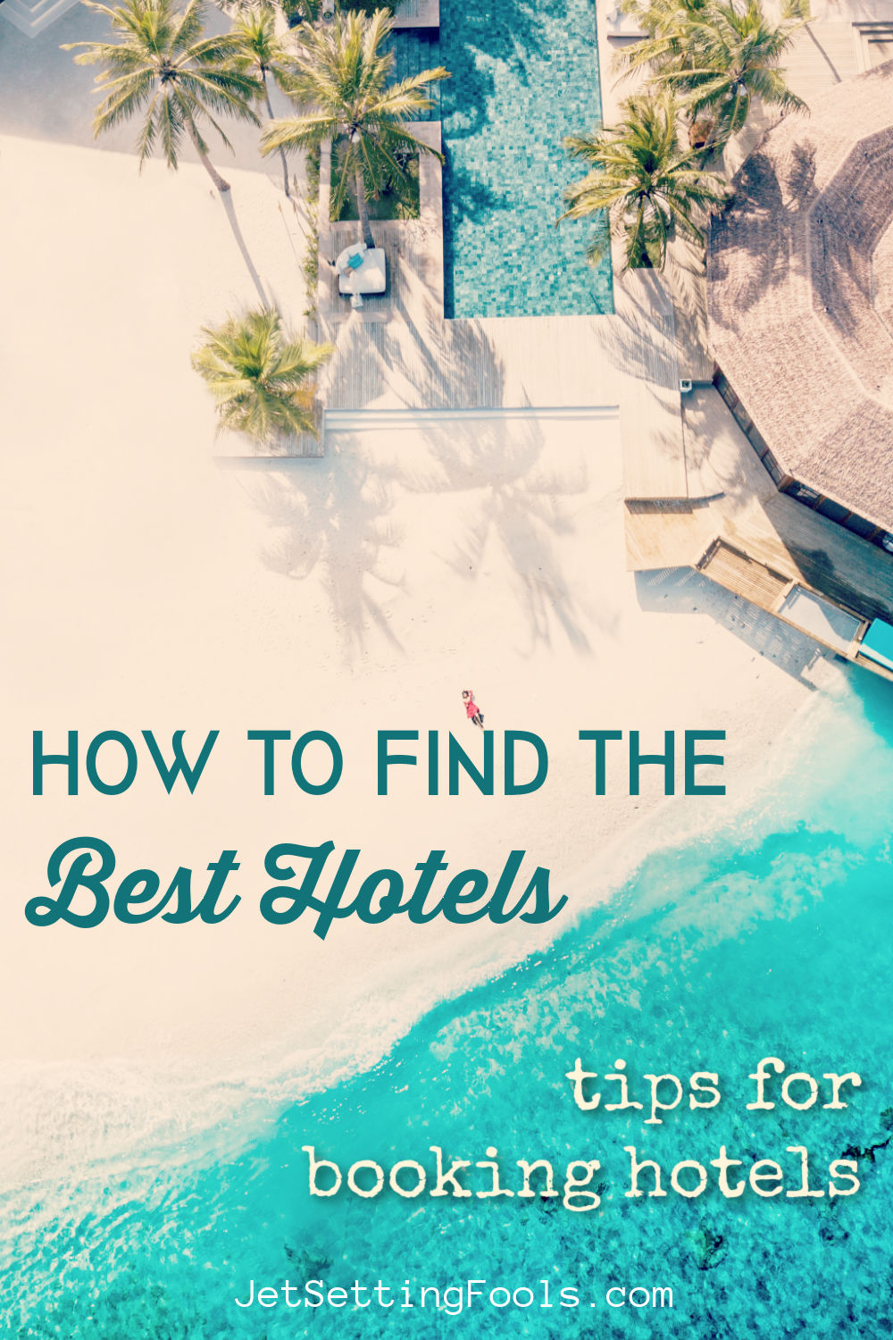 How To Find the Best Hotels Tips for Booking by JetSettingFools.com
