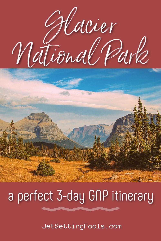 Glacier National Park 3-Day Itinerary by JetSettingFools.com