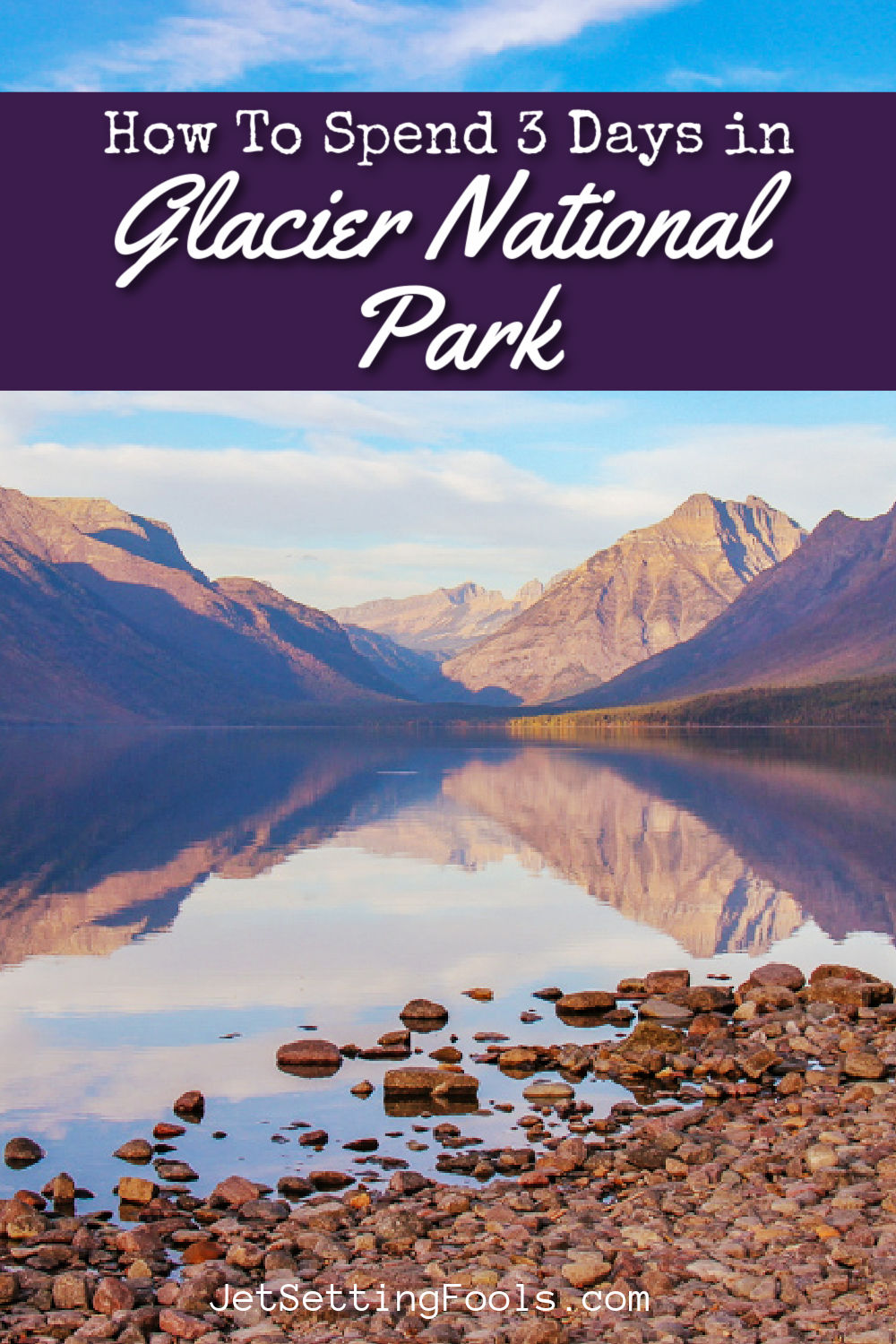How To Spend 3 Days in Glacier National Park by JetSettingFools.com