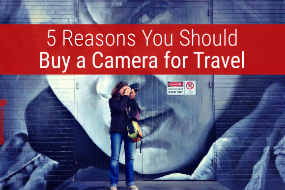 5 Reasons You Should Buy a Camera For Travel by JetSettingFools.com