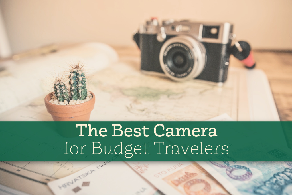 The Best Camera for Budget Travelers by JetSettingFools.com