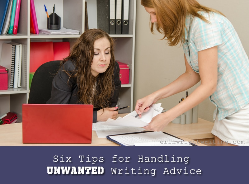 Six Tips for Handling Unwanted Writing Advice