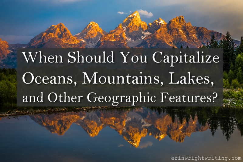 Image of mountains   When Should You Capitalize Oceans, Mountains, Lakes, and Other Geographic Features?