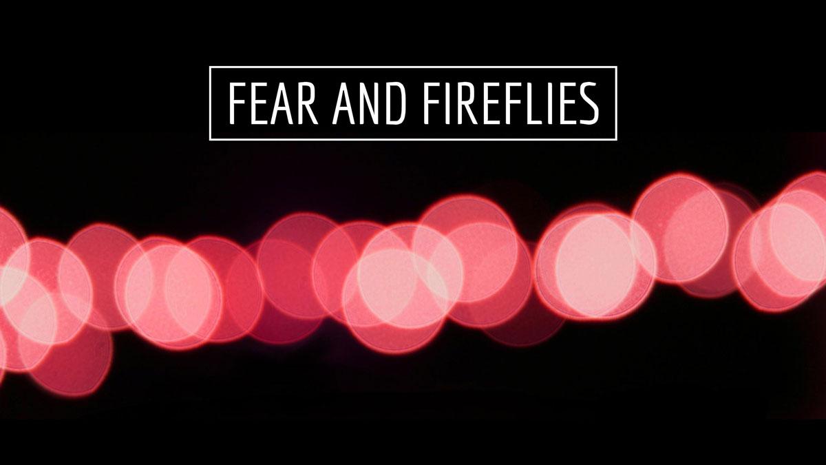 fear-and-firefliesx1200
