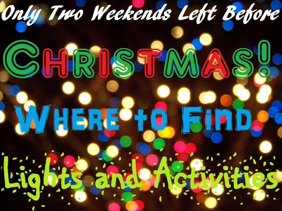 Only Two Weekends Left Before Christmas! Where to Find Lights and Activities: