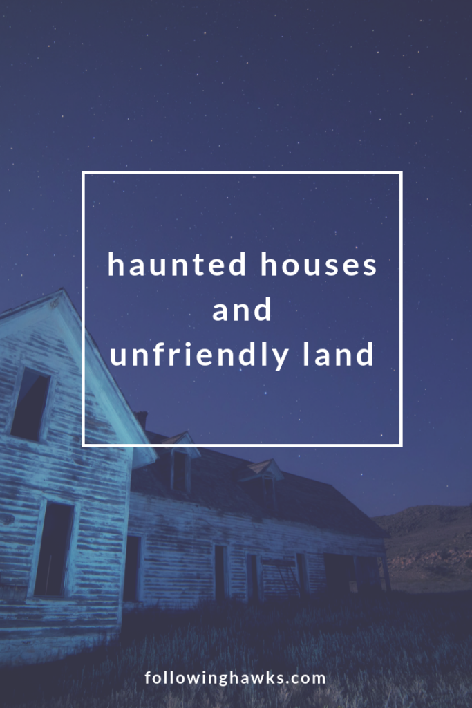 Haunted Houses and Unfriendly Land