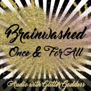 Brainwashed Once and For all audio with Glitter Goddess