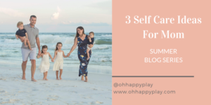 self care for mom, mom self care, motherhood, making time for yourself