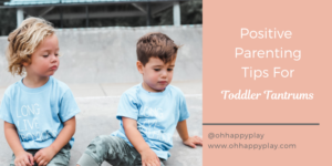 Positive Parenting TipsFor Toddler Tantrums, how to deal with tantrums, positive parenting, toddler behavior issues, toddler misbehaving
