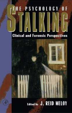 The Psychology of Stalking: Clinical and Forensic Perspectives