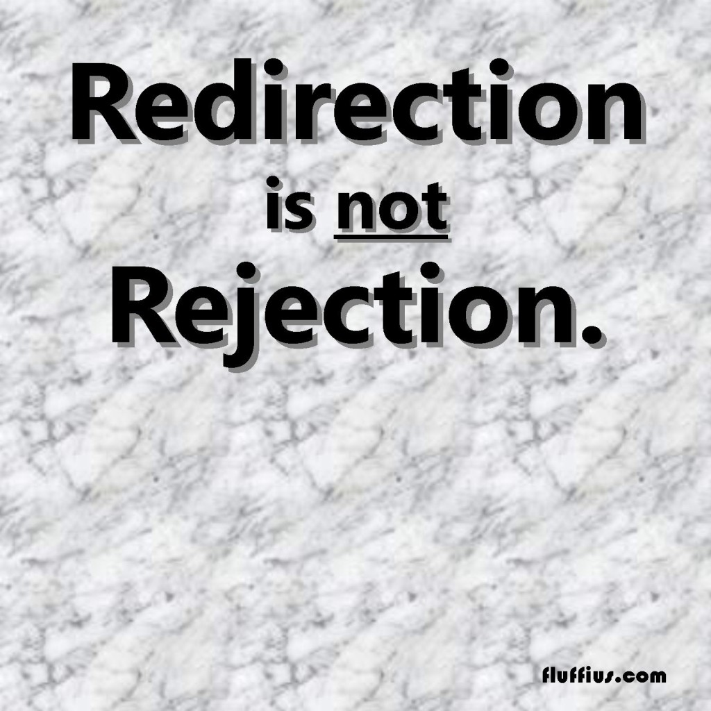 Redirection is not rejection.