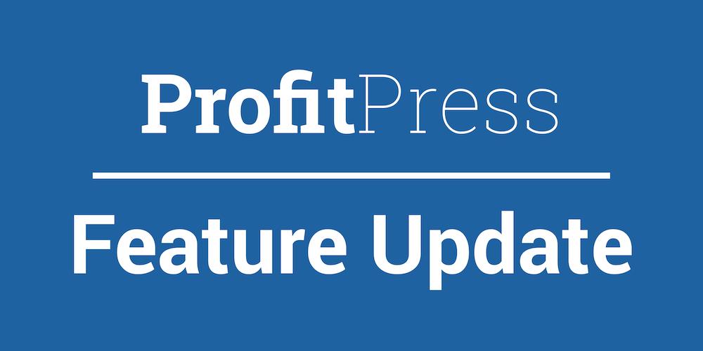 ProfitPress Feature Update