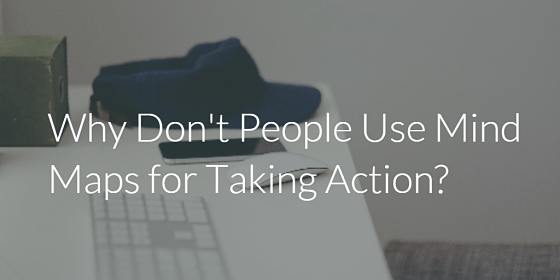 Do you use mind maps for taking action?