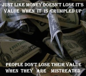 People are still valuable when they are mistreated.