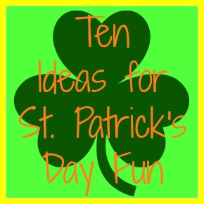 Ten Ideas for St. Patrick's Day Fun