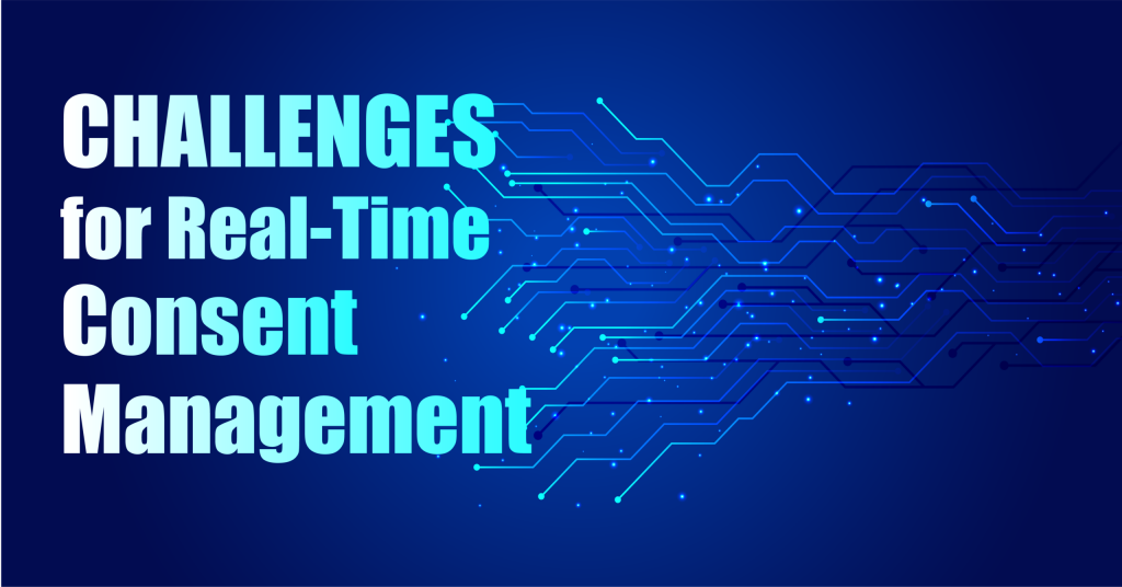 challenges for real time consent management tech x