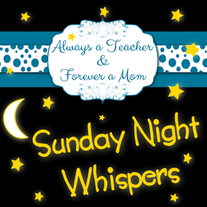 Sunday Night Whispers - Always a Teacher & Forever a Mom