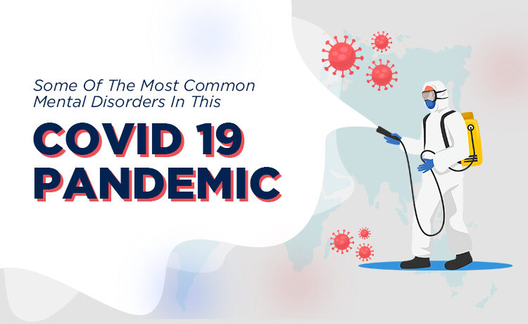 Some Of The Most Common Mental Disorders In This Covid 19 Pandemic Blog Featured Image