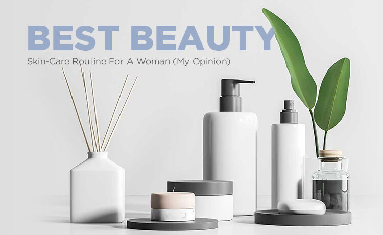 Best Beauty Skin-Care Routine For A Woman Blog Featured Image