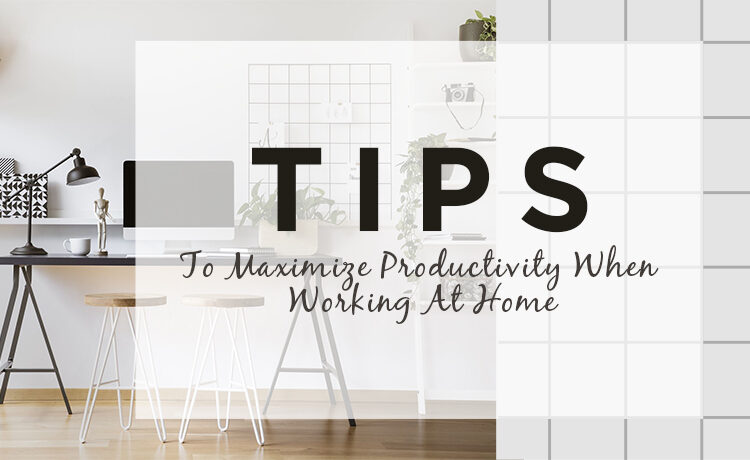 Tips To Maximize Productivity When Working At Home Blog Featured Image