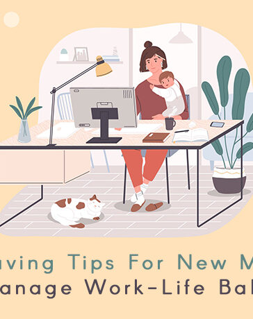 Life Saving Tips For New Mothers To Manage Work-Life Balance Blog Featured Image