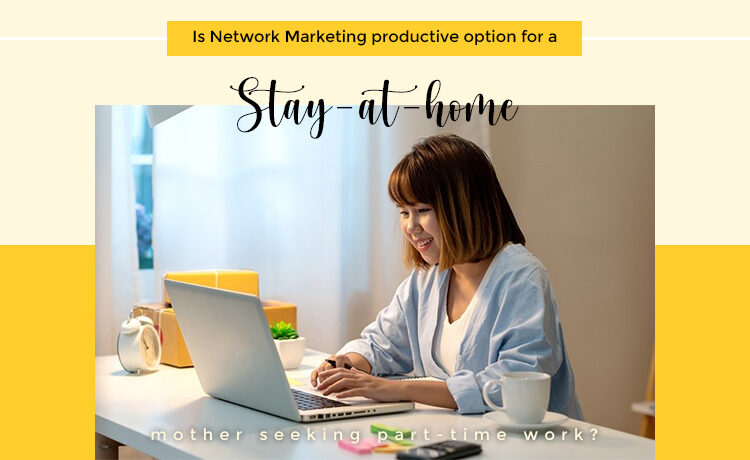 Is Network Marketing Productive Option For a Stay At Home Mother Blog Featured Image