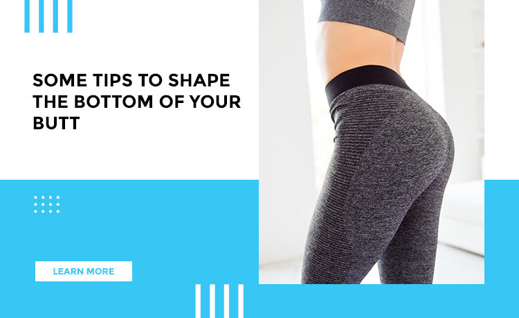 Some Tips To Shape The Bottom Of Your Butt Blog Featured Image