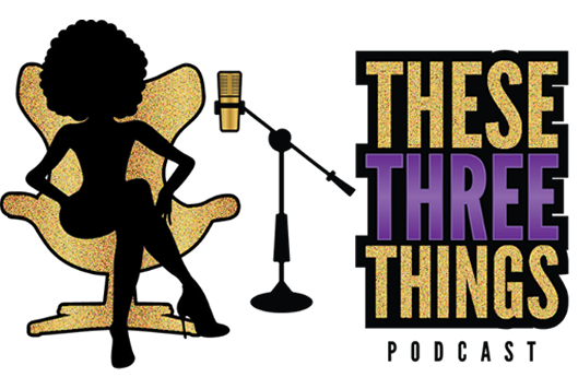 These Three Things - Podcast for Black Women