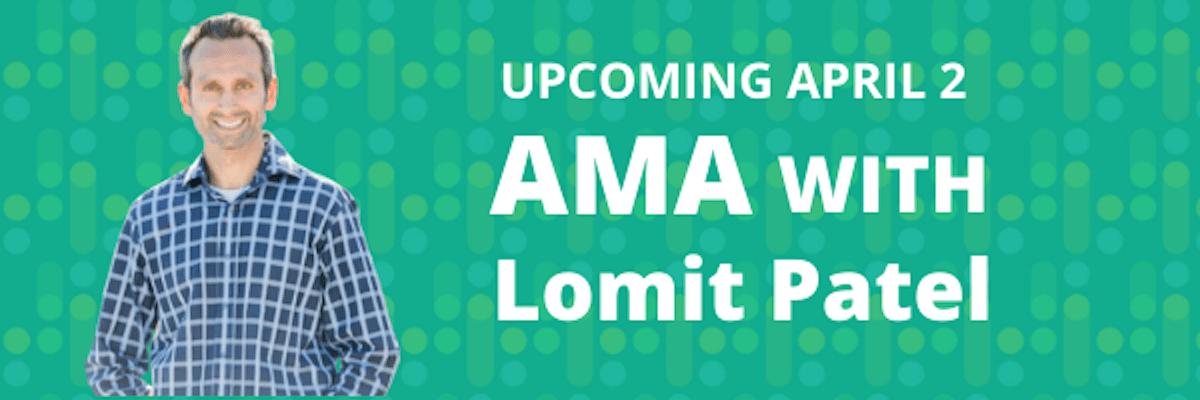 AMA with Lomit Patel