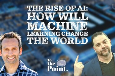 The Rise of AI: How Will Machine Learning Change the WORLD