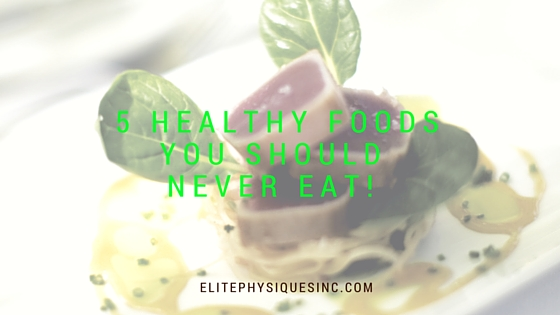 5 Healthy Foods You Should Never Eat!