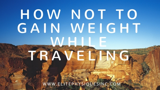 How Not to Gain Weight While Traveling