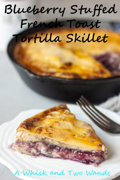 Blueberry Stuffed French Toast Tortilla Skillet is delicious gluten free dairy free friendly breakfast that is simple to make and not only will your family love it but it's fancy enough to whip up if having friends over for brunch!