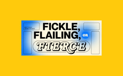 Fickle, Flailing, or Fierce