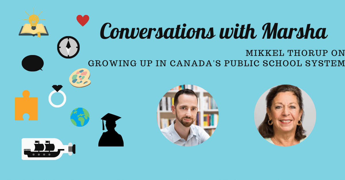 Conversations with Marsha: Mikkel Thorup on Growing Up In Canada's Public School System