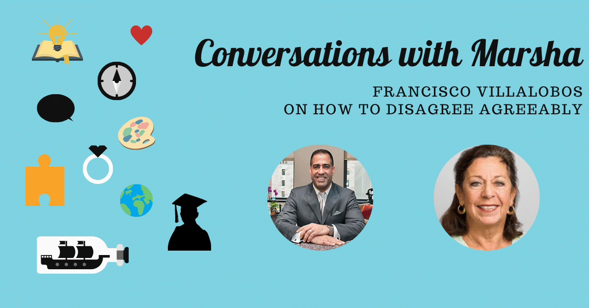 Conversations with Marsha: Francisco Villalobos on How to Disagree Agreeably